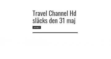 Travel Channel Hd släcks den 31 maj