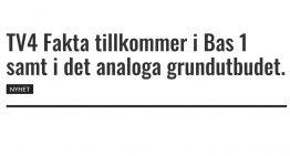 TV4 Fakta tillkommer i Bas 1 samt i det analoga grundutbudet.